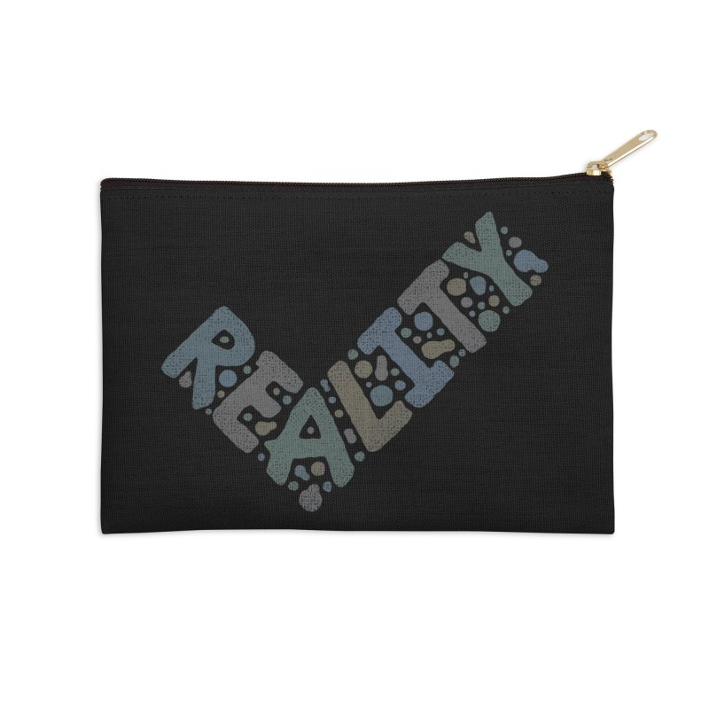 Reality Check Accessories Zip Pouch by csw
