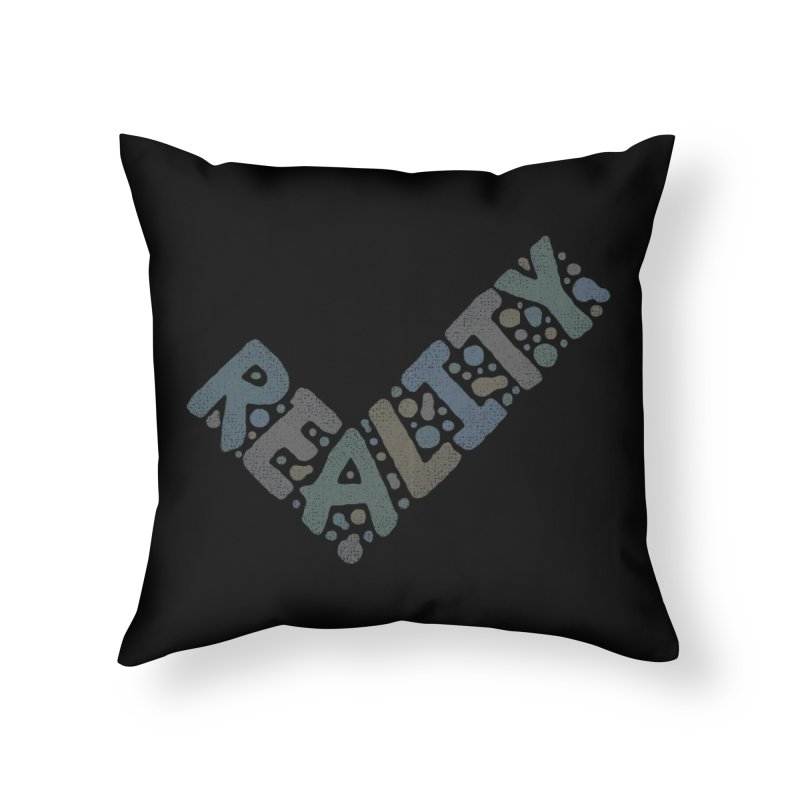 Reality Check Home Throw Pillow by csw