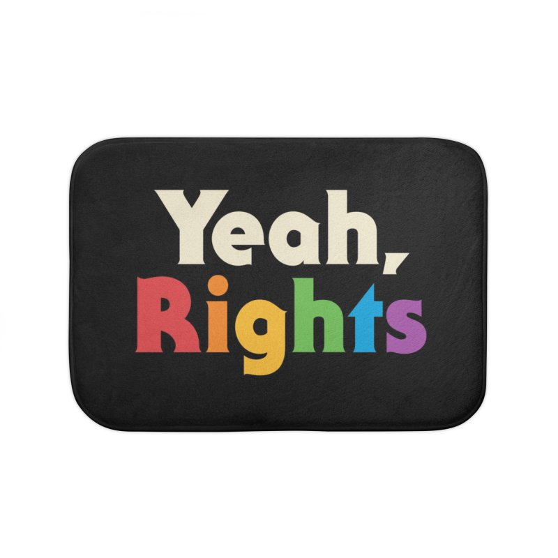 Yeah, Rights Home Bath Mat by csw