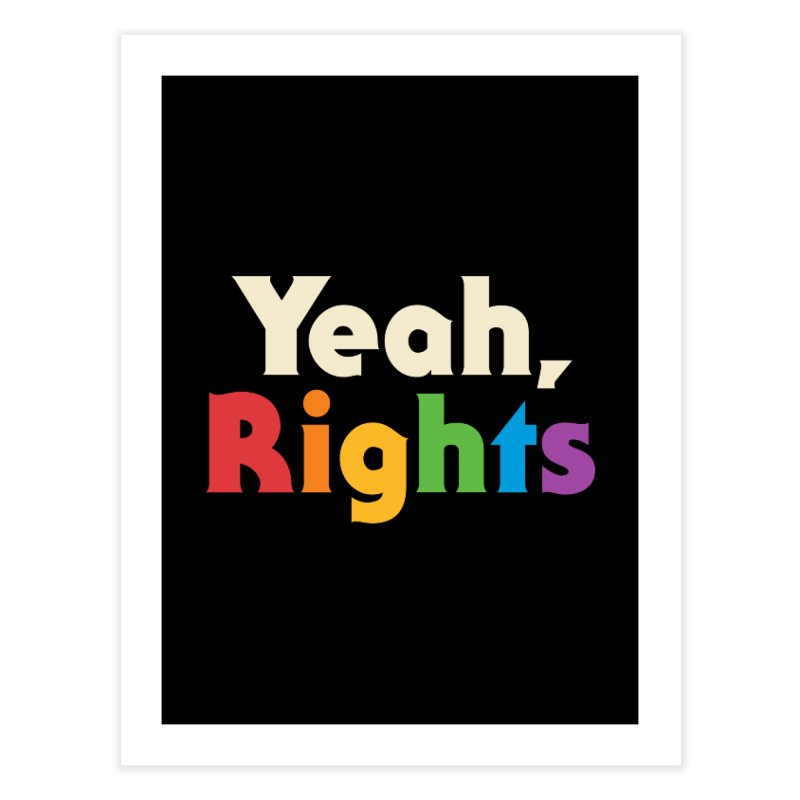 Yeah, Rights Home Fine Art Print by Cody Weiler