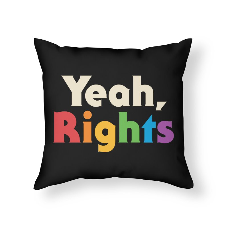 Yeah, Rights Home Throw Pillow by csw
