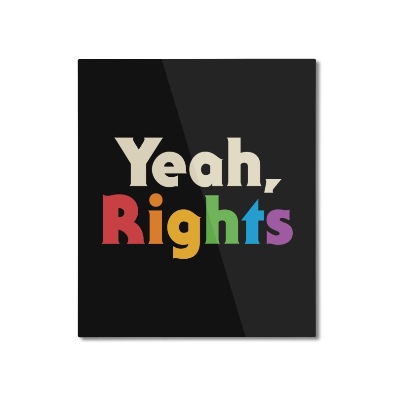 Yeah, Rights Home Mounted Aluminum Print by csw