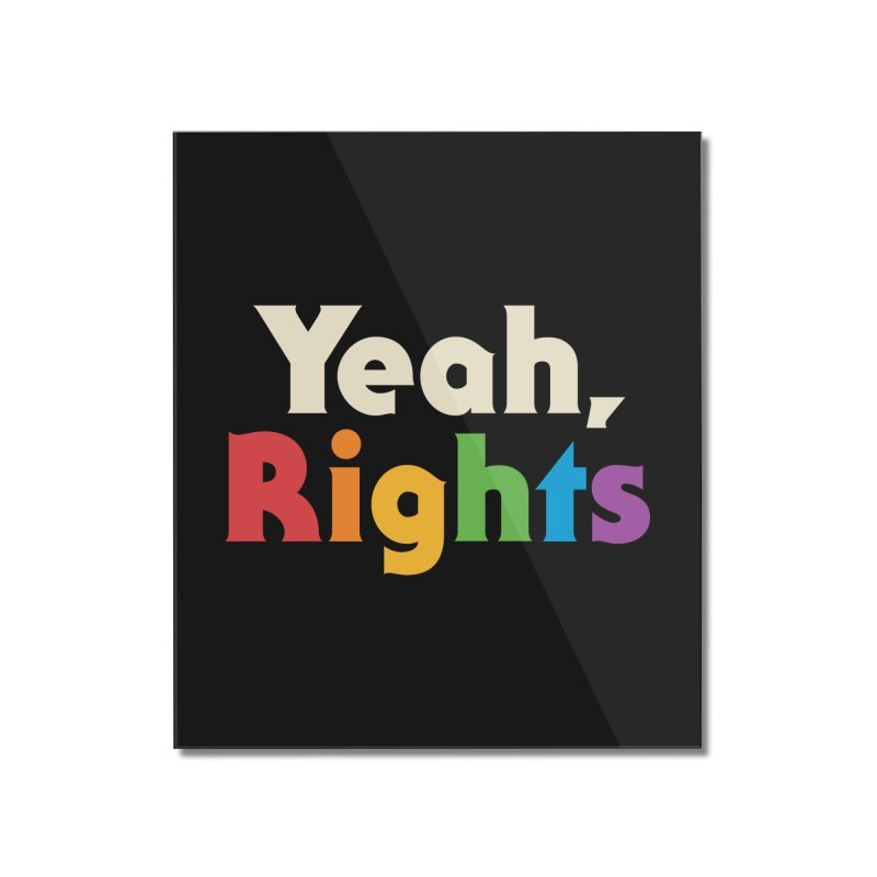 Yeah, Rights Home Mounted Acrylic Print by csw
