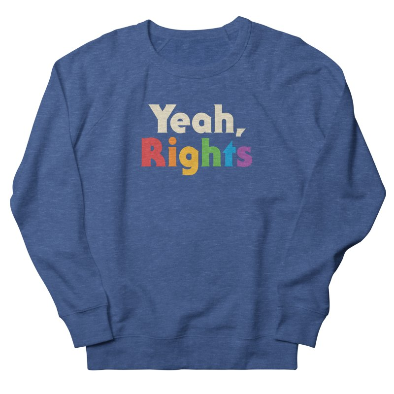 Yeah, Rights Women's French Terry Sweatshirt by csw