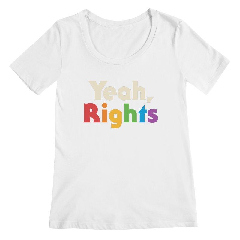 Yeah, Rights Women's Regular Scoop Neck by Cody Weiler