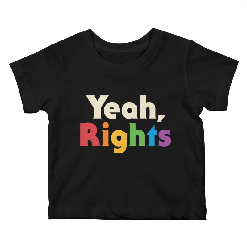 Yeah, Rights Kids Baby T-Shirt by csw
