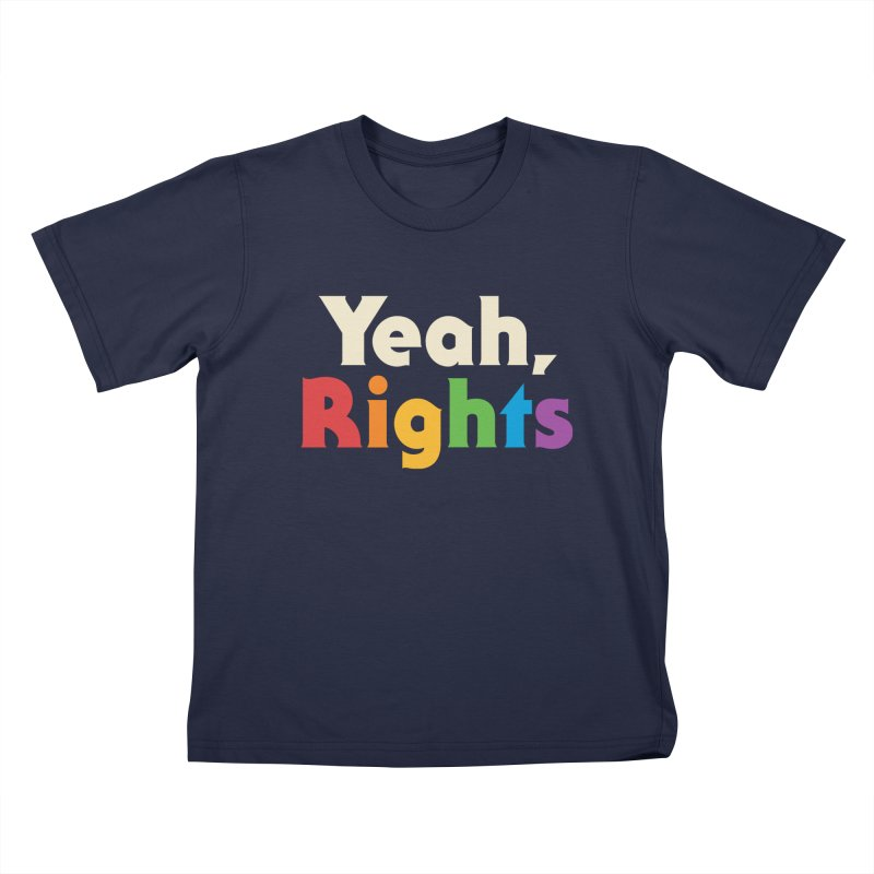 Yeah, Rights Kids T-Shirt by Cody Weiler