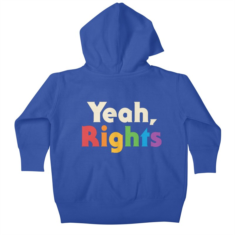 Yeah, Rights Kids Baby Zip-Up Hoody by csw
