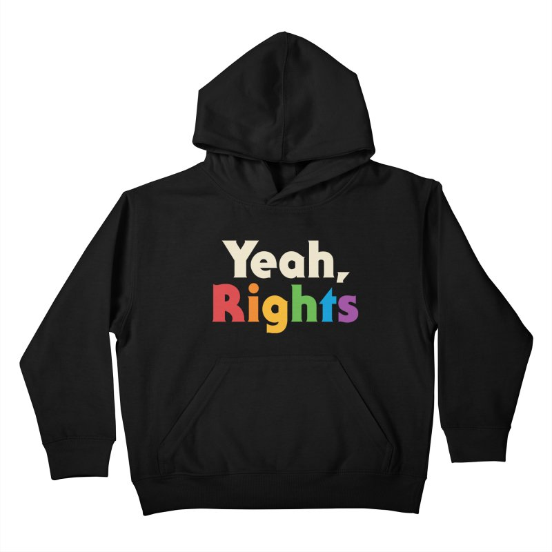 Yeah, Rights Kids Pullover Hoody by csw
