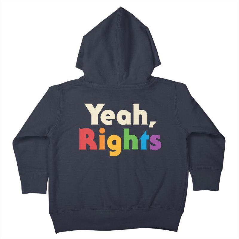 Yeah, Rights Kids Toddler Zip-Up Hoody by csw