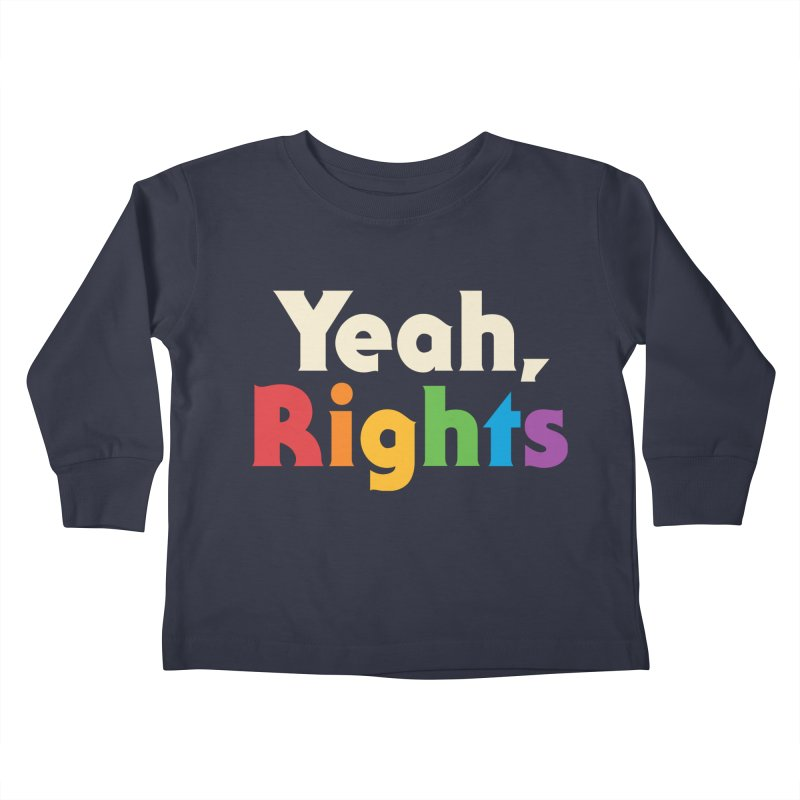 Yeah, Rights Kids Toddler Longsleeve T-Shirt by csw