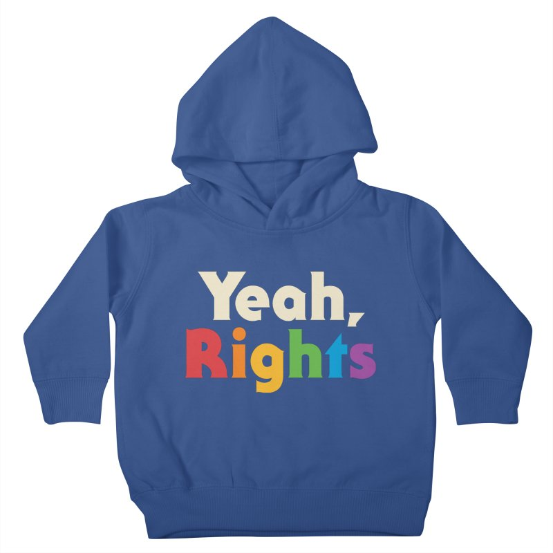 Yeah, Rights Kids Toddler Pullover Hoody by csw
