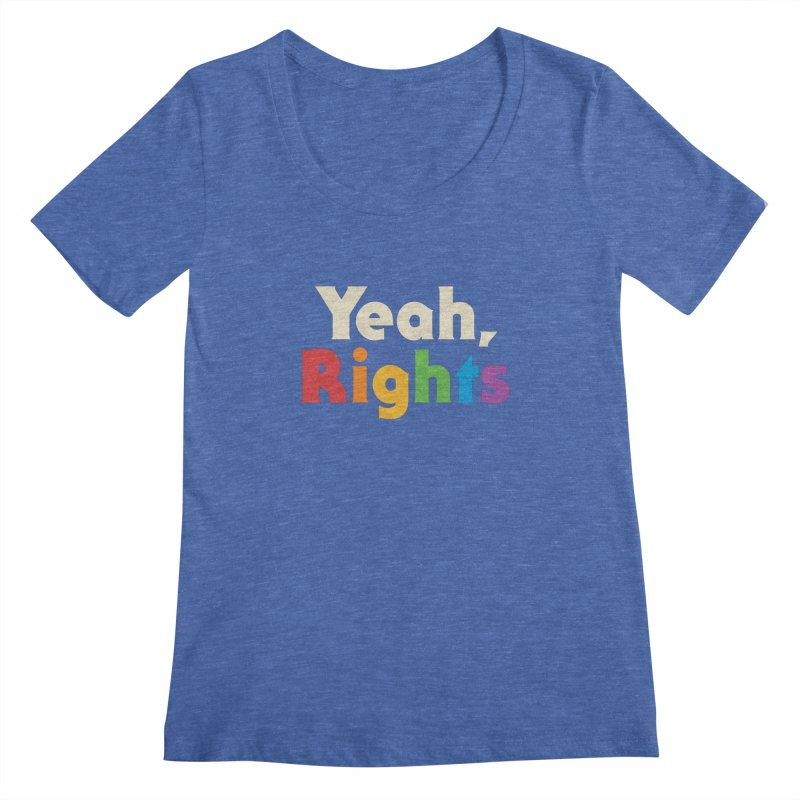 Yeah, Rights Women's Regular Scoop Neck by csw