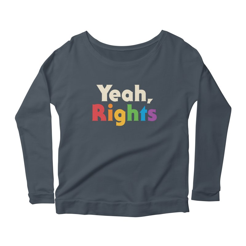 Yeah, Rights Women's Scoop Neck Longsleeve T-Shirt by csw