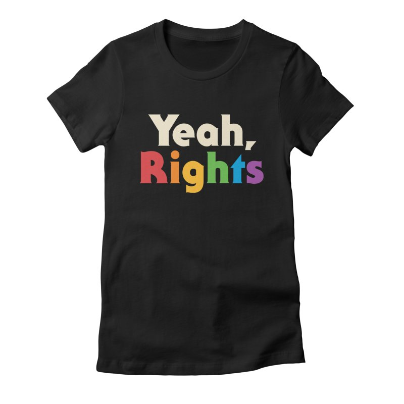 Yeah, Rights Women's Fitted T-Shirt by csw