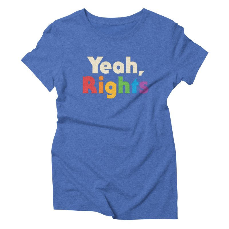 Yeah, Rights Women's Triblend T-Shirt by csw
