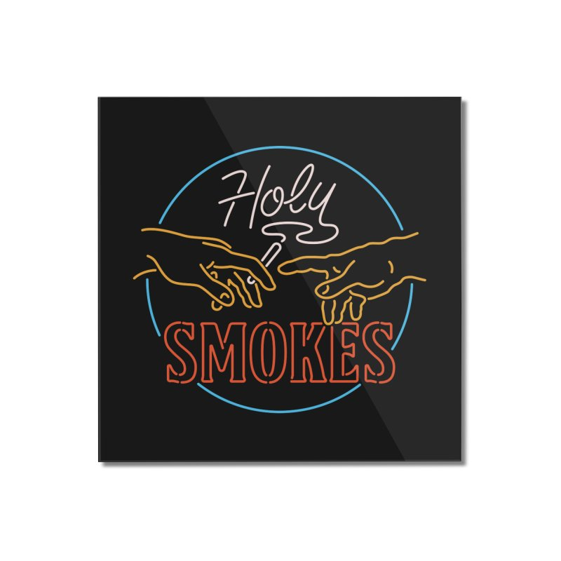 Holy Smokes III Home Mounted Acrylic Print by csw