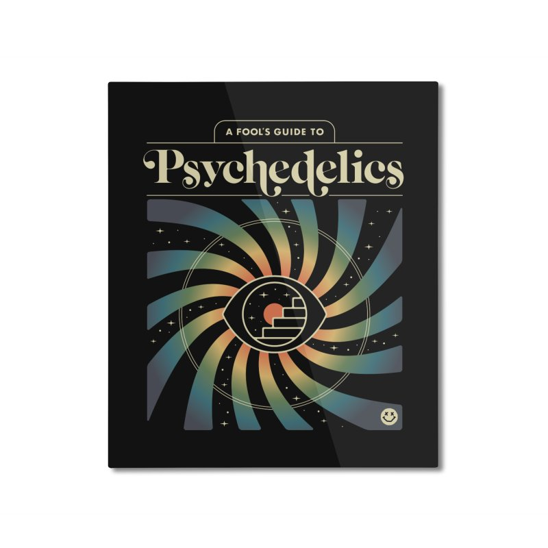 A Fool's Guide to Psychedelics Home Mounted Aluminum Print by csw