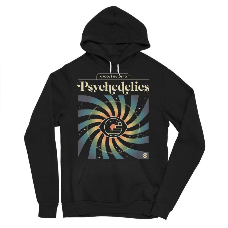 A Fool's Guide to Psychedelics Men's Sponge Fleece Pullover Hoody by csw