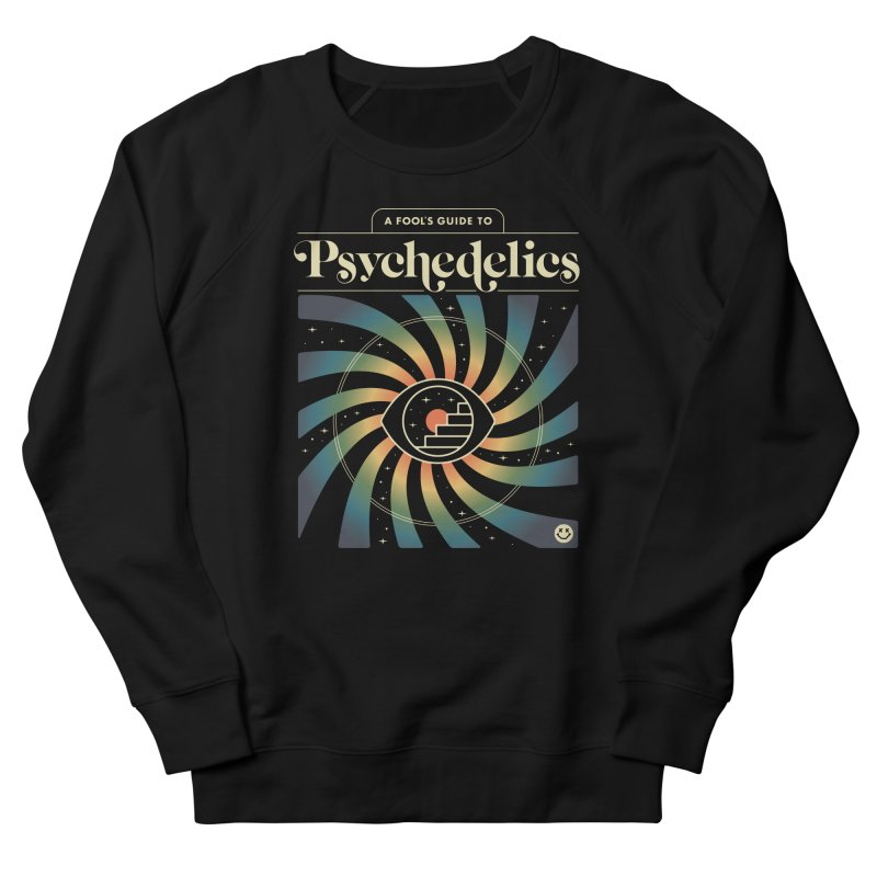 A Fool's Guide to Psychedelics Men's French Terry Sweatshirt by csw