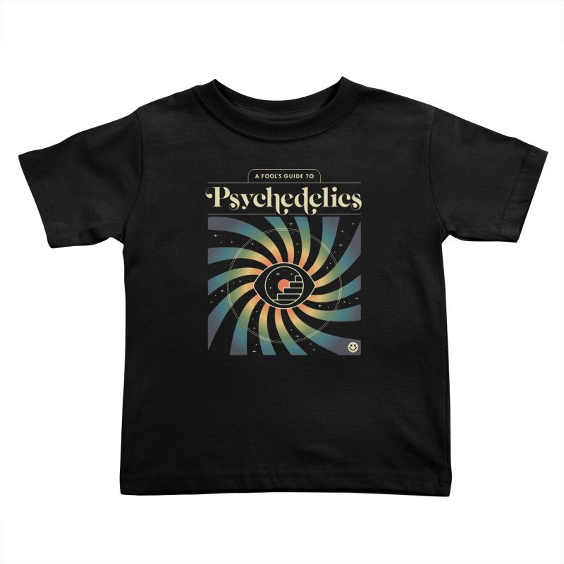 A Fool's Guide to Psychedelics Kids Toddler T-Shirt by csw