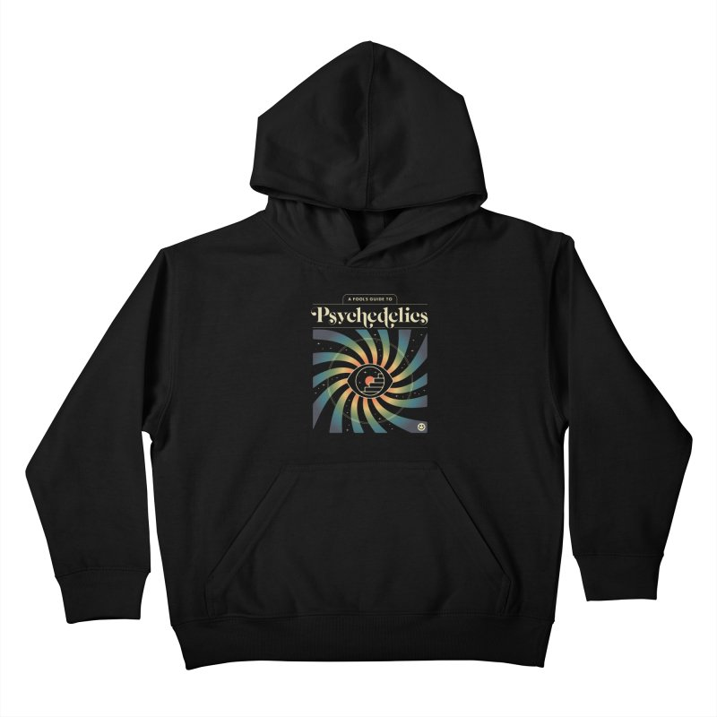 A Fool's Guide to Psychedelics Kids Pullover Hoody by csw