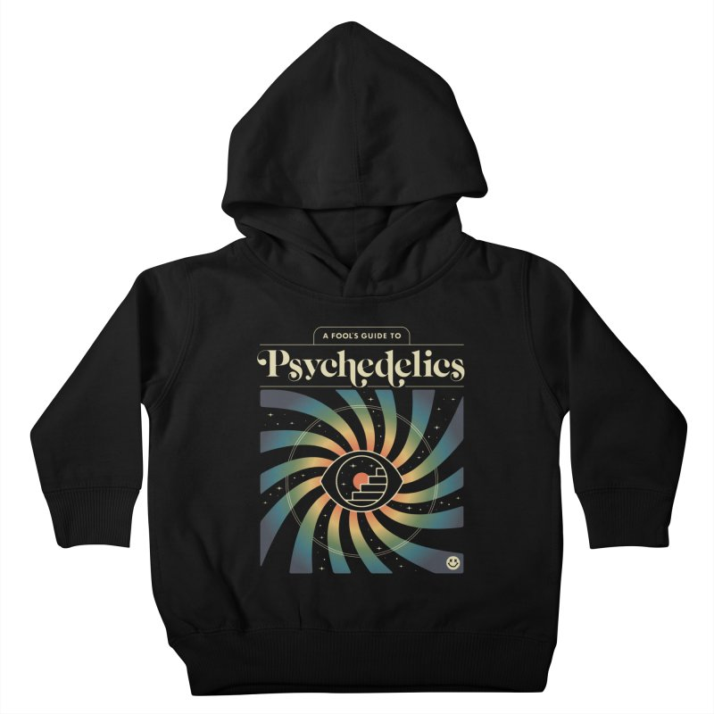 A Fool's Guide to Psychedelics Kids Toddler Pullover Hoody by csw