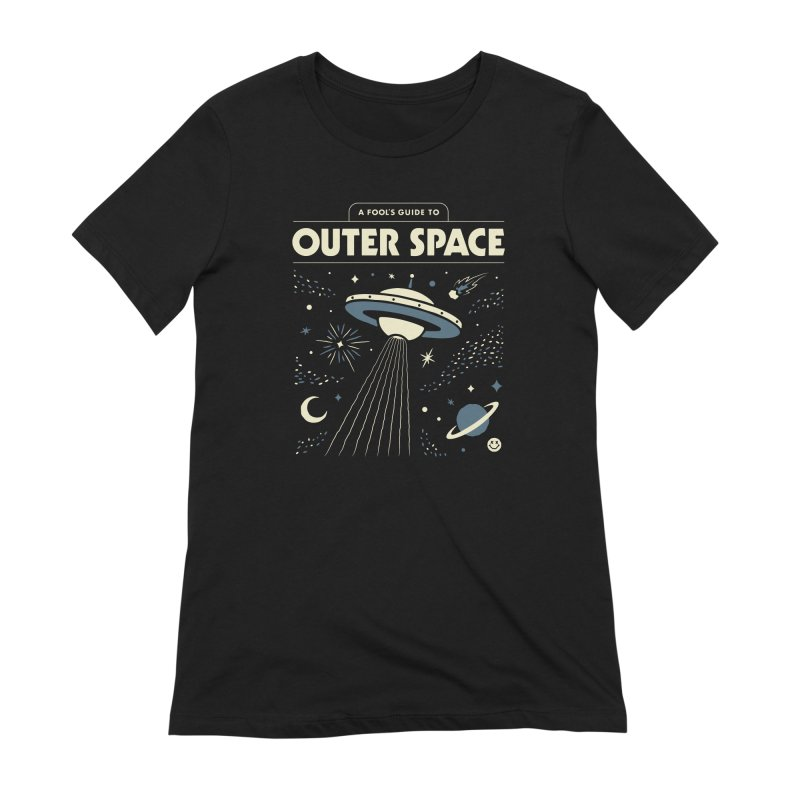 A Fool's Guide to Outer Space Women's Extra Soft T-Shirt by csw