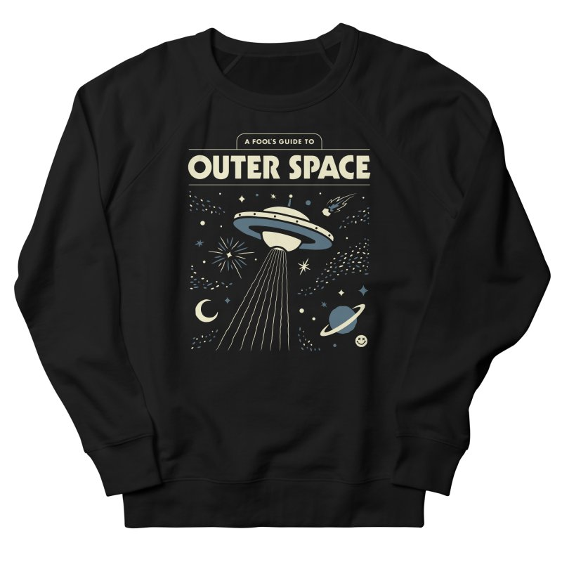A Fool's Guide to Outer Space Women's French Terry Sweatshirt by csw