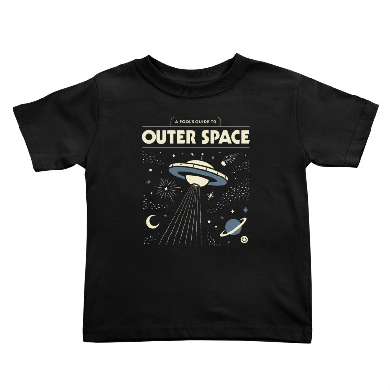 A Fool's Guide to Outer Space Kids Toddler T-Shirt by csw