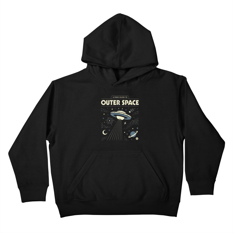 A Fool's Guide to Outer Space Kids Pullover Hoody by csw