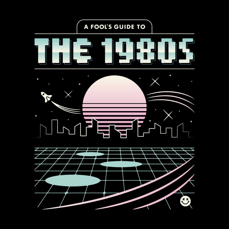 A Fool's Guide to the 1980s Men's T-Shirt by Cody Weiler