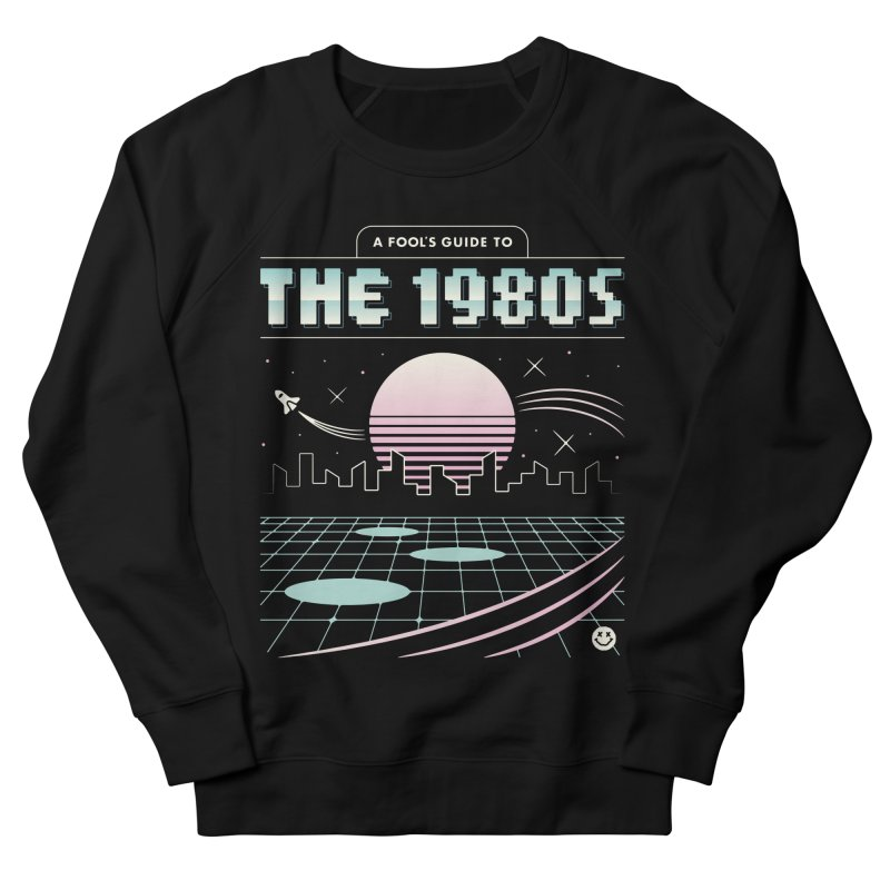 A Fool's Guide to the 1980s Men's French Terry Sweatshirt by csw