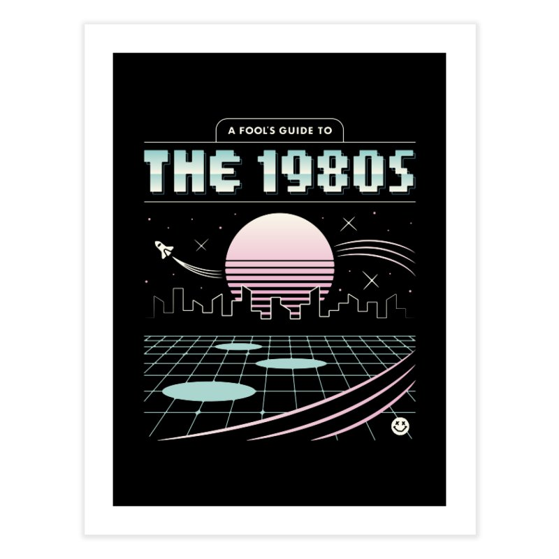 A Fool's Guide to the 1980s Home Fine Art Print by csw