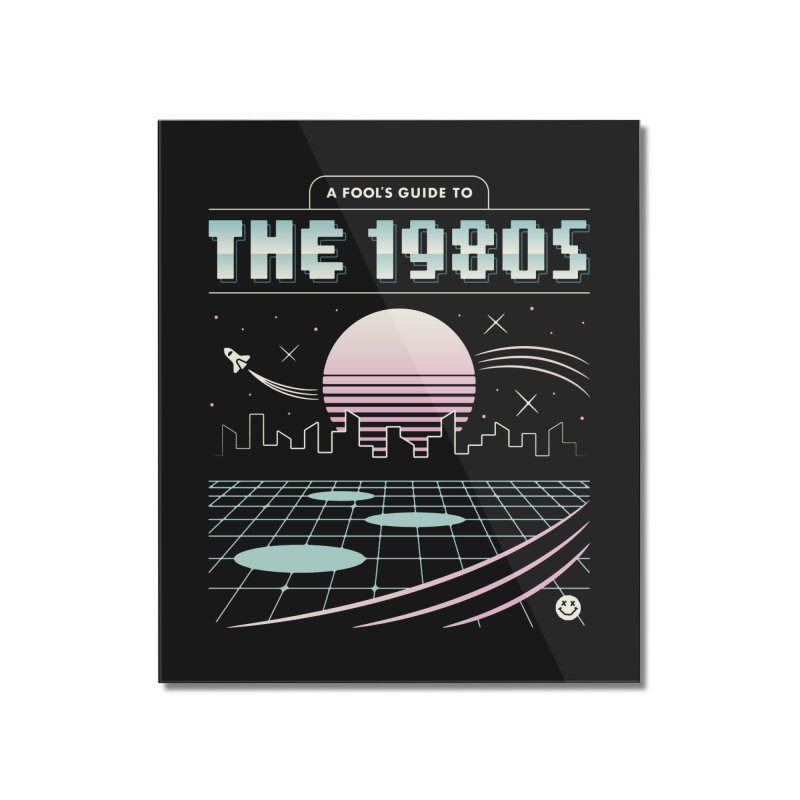 A Fool's Guide to the 1980s Home Mounted Acrylic Print by csw
