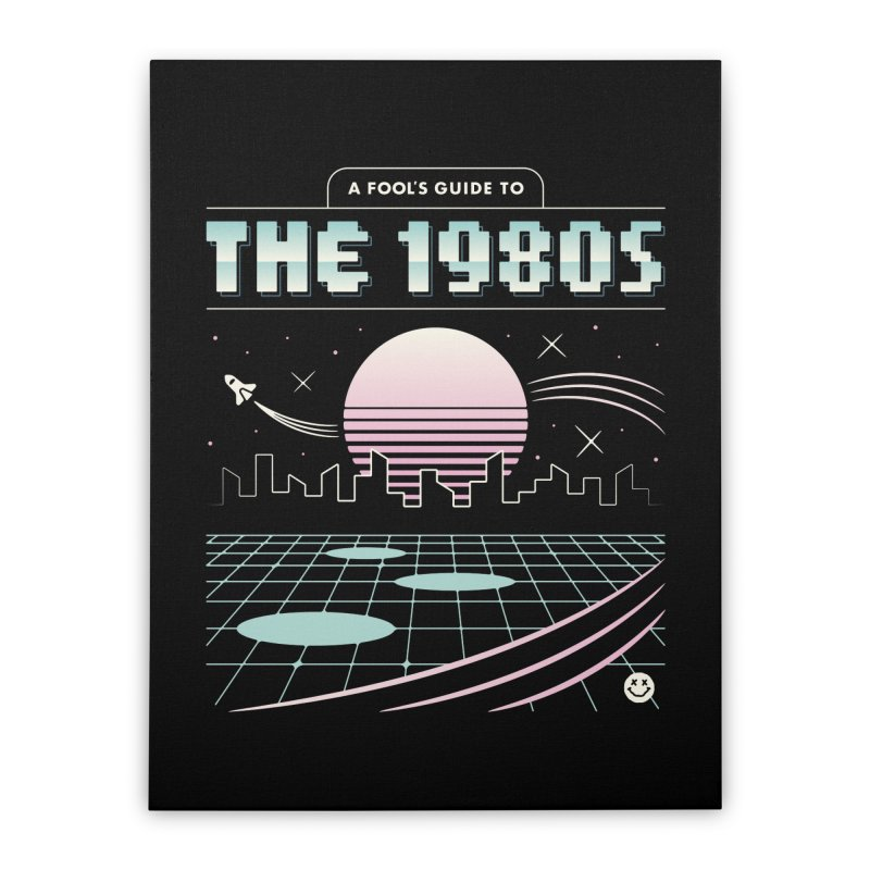 A Fool's Guide to the 1980s Home Stretched Canvas by csw