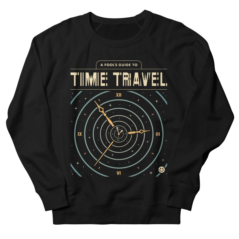 A Fool's Guide to Time Travel Women's French Terry Sweatshirt by csw