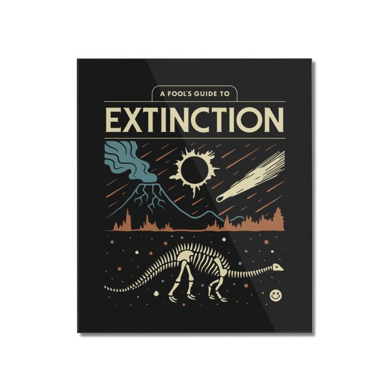 A Fool's Guide to Extinction Home Mounted Acrylic Print by csw