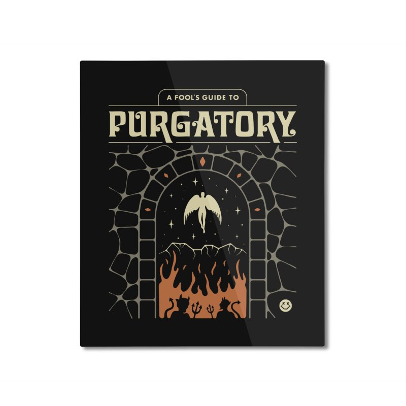 A Fool's Guide to Purgatory Home Mounted Aluminum Print by csw