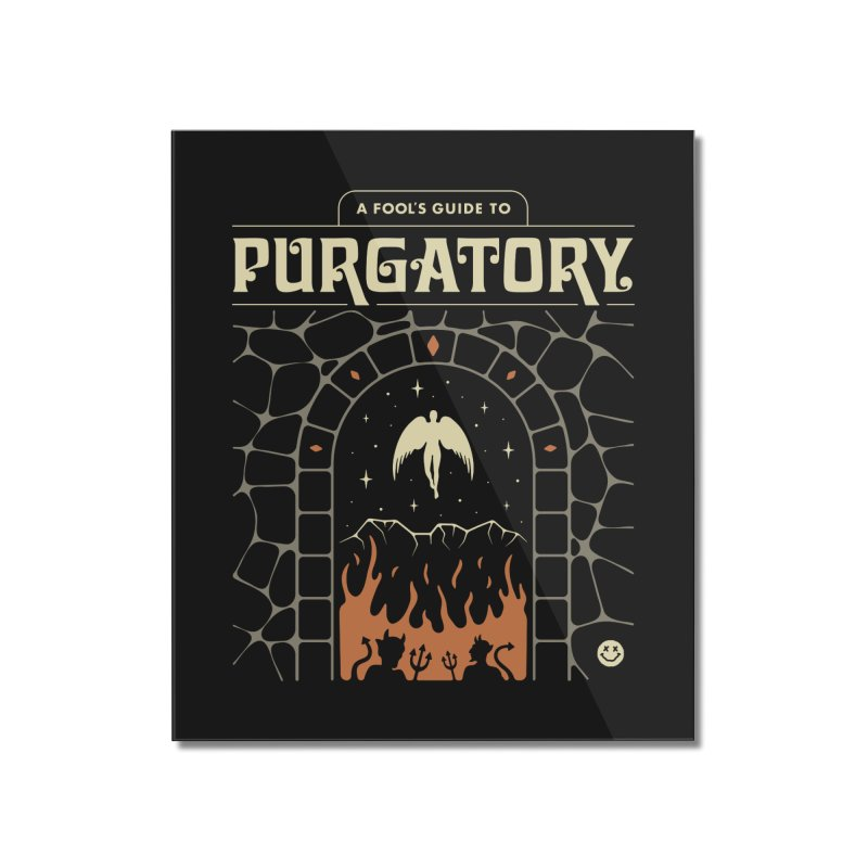 A Fool's Guide to Purgatory Home Mounted Acrylic Print by csw