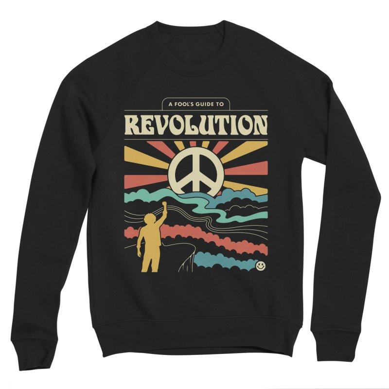 A Fool's Guide to Revolution Men's Sponge Fleece Sweatshirt by csw