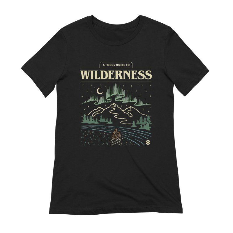 A Fool's Guide to Wilderness Women's Extra Soft T-Shirt by Cody Weiler