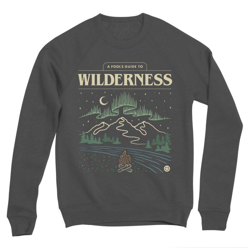 A Fool's Guide to Wilderness Men's Sponge Fleece Sweatshirt by csw
