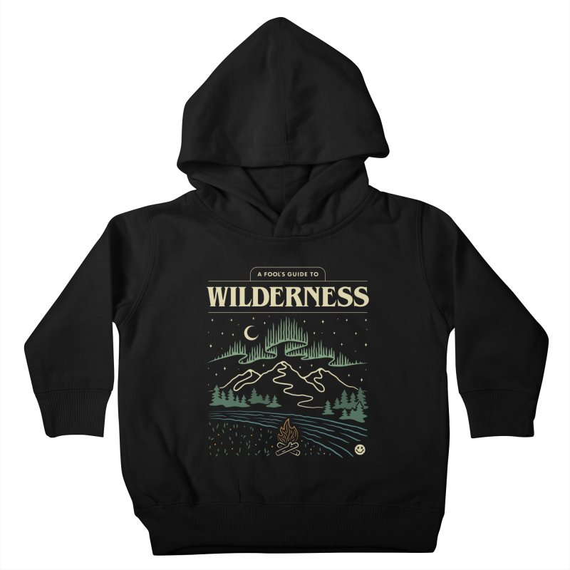 A Fool's Guide to Wilderness Kids Toddler Pullover Hoody by Cody Weiler