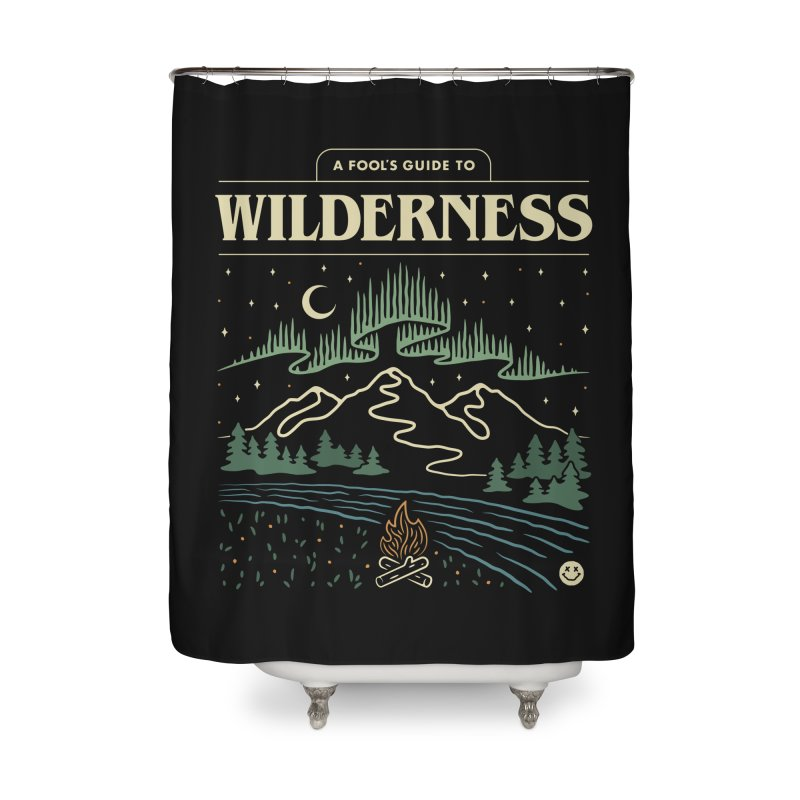 A Fool's Guide to Wilderness Home Shower Curtain by csw