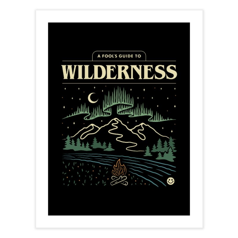 A Fool's Guide to Wilderness Home Fine Art Print by csw