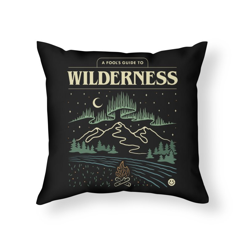 A Fool's Guide to Wilderness Home Throw Pillow by csw
