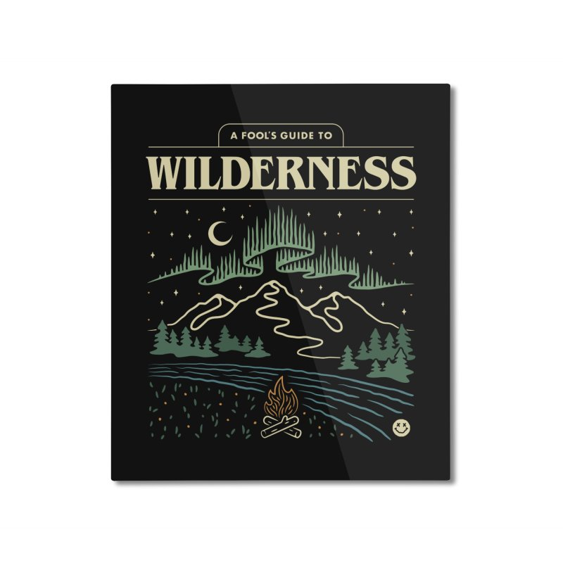 A Fool's Guide to Wilderness Home Mounted Aluminum Print by csw
