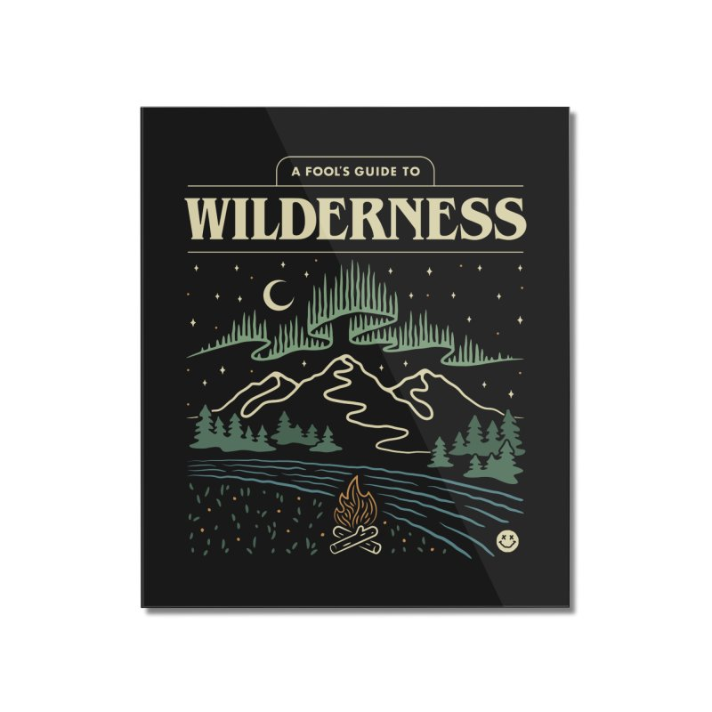 A Fool's Guide to Wilderness Home Mounted Acrylic Print by csw