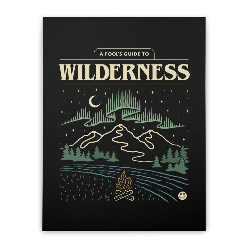 A Fool's Guide to Wilderness Home Stretched Canvas by csw